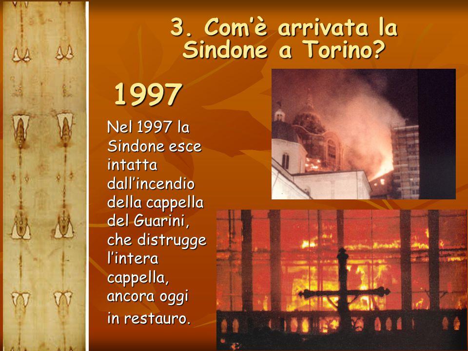 Nel 1997 la Sindone esce intatta dall'incendio della cappella del Guarini, che distrugge l'intera cappella, ancora oggi in restauro. 1997 3. Com'è arr
