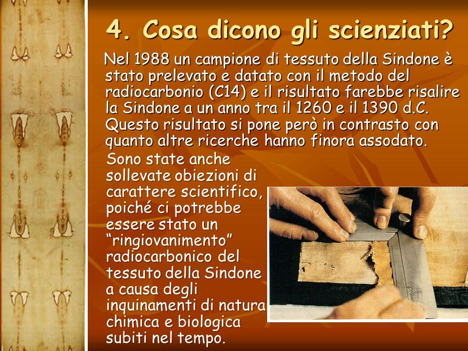 Nel 1988 un campione di tessuto della Sindone è stato prelevato e datato con il metodo del radiocarbonio (C14) e il risultato farebbe risalire la Sind