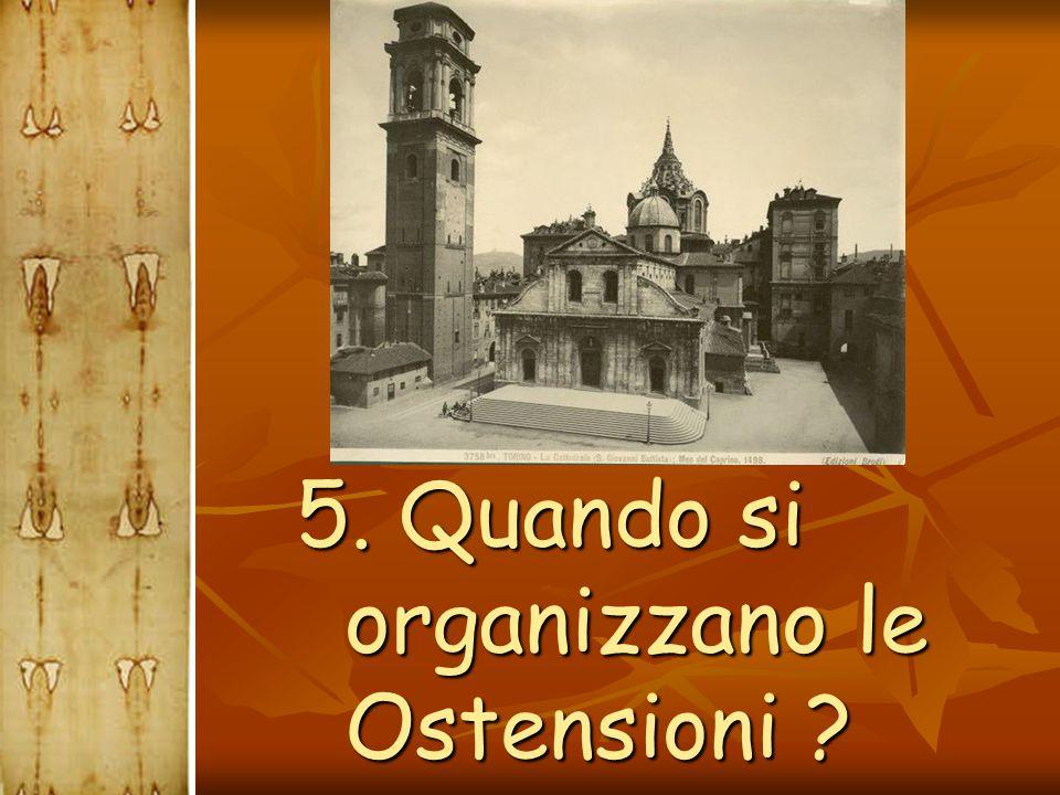 5. Quando si organizzano le Ostensioni ? 5. Quando si organizzano le Ostensioni ?