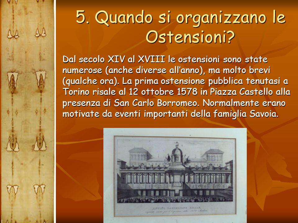  Dal secolo XIV al XVIII le ostensioni sono state numerose (anche diverse all'anno), ma molto brevi (qualche ora). La prima ostensione pubblica tenut