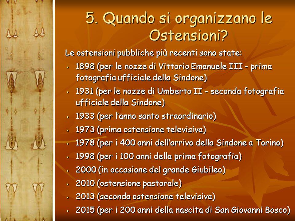  Le ostensioni pubbliche più recenti sono state:  1898 (per le nozze di Vittorio Emanuele III - prima fotografia ufficiale della Sindone)  1931 (pe