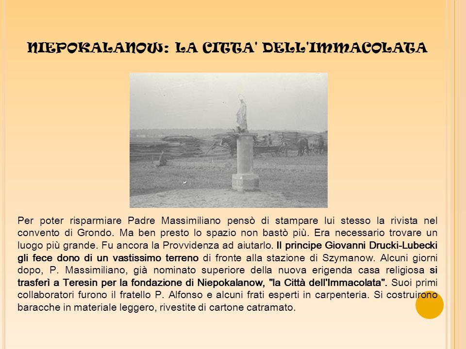 NIEPOKALANOW: LA CITTA DELL IMMACOLATA Per poter risparmiare Padre Massimiliano pensò di stampare lui stesso la rivista nel convento di Grondo.