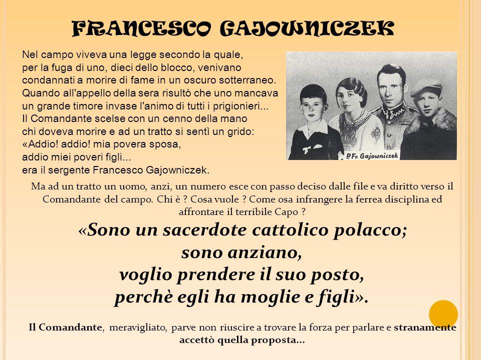 FRANCESCO GAJOWNICZEK Nel campo viveva una legge secondo la quale, per la fuga di uno, dieci dello blocco, venivano condannati a morire di fame in un oscuro sotterraneo.