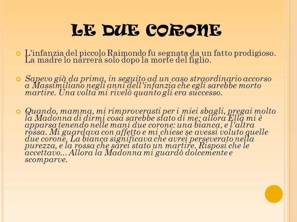 LE DUE CORONE L infanzia del piccolo Raimondo fu segnata da un fatto prodigioso.