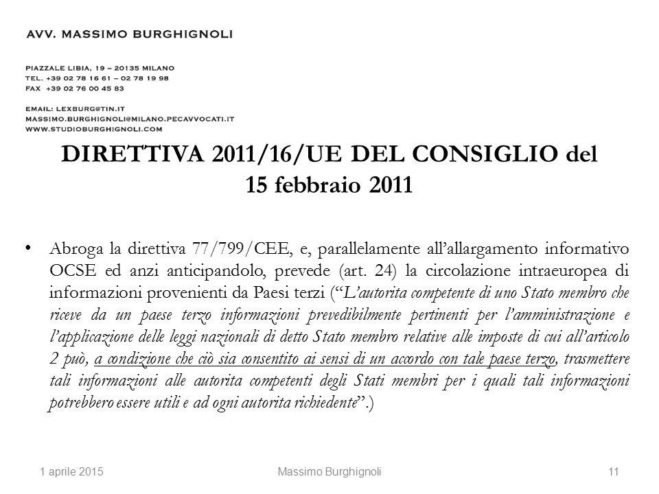 DIRETTIVA 2011/16/UE DEL CONSIGLIO del 15 febbraio 2011 Abroga la direttiva 77/799/CEE, e, parallelamente all'allargamento informativo OCSE ed anzi anticipandolo, prevede (art.
