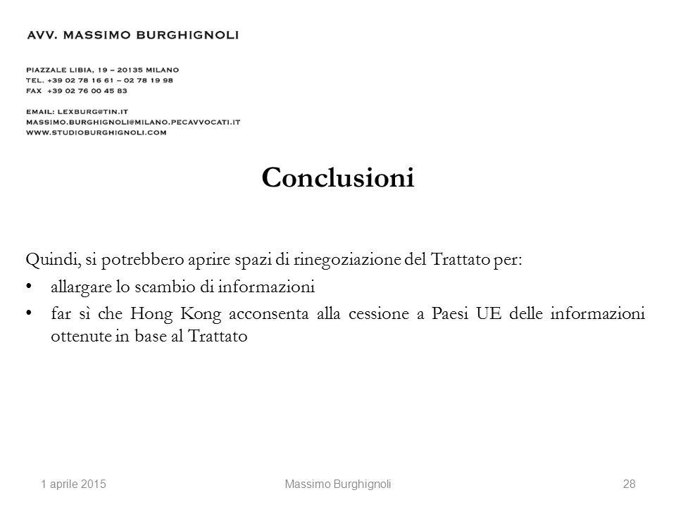 Conclusioni Quindi, si potrebbero aprire spazi di rinegoziazione del Trattato per: allargare lo scambio di informazioni far sì che Hong Kong acconsenta alla cessione a Paesi UE delle informazioni ottenute in base al Trattato 1 aprile 201528 Massimo Burghignoli