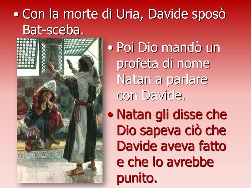 Poi Dio mandò un profeta di nome Natan a parlare con Davide.Poi Dio mandò un profeta di nome Natan a parlare con Davide. Natan gli disse che Dio sapev