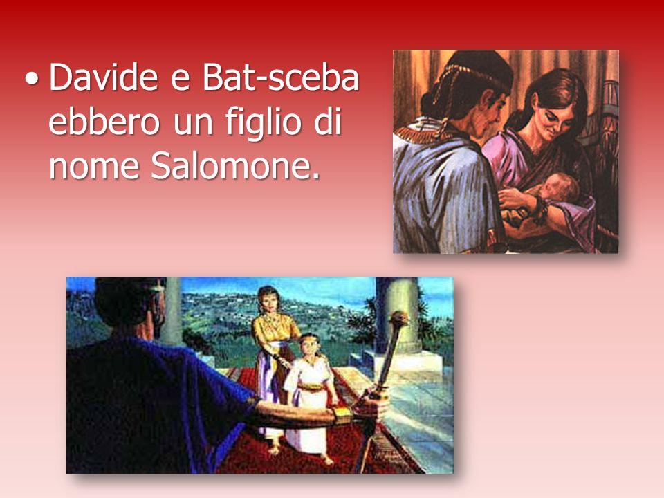 Davide e Bat-sceba ebbero un figlio di nome Salomone.