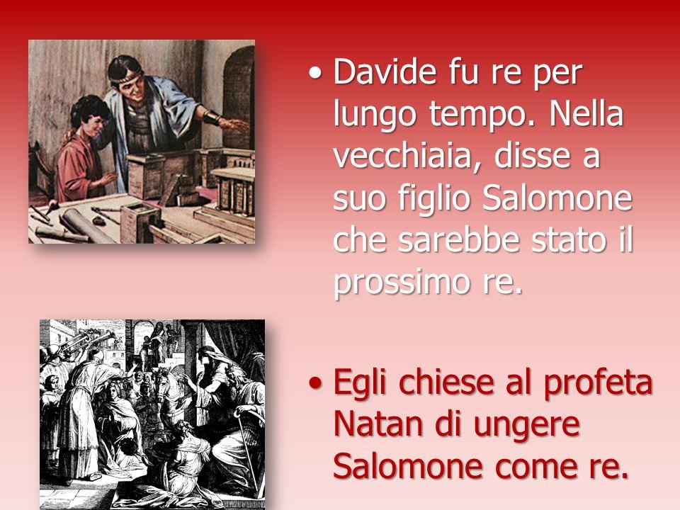 Davide fu re per lungo tempo. Nella vecchiaia, disse a suo figlio Salomone che sarebbe stato il prossimo re.Davide fu re per lungo tempo. Nella vecchi