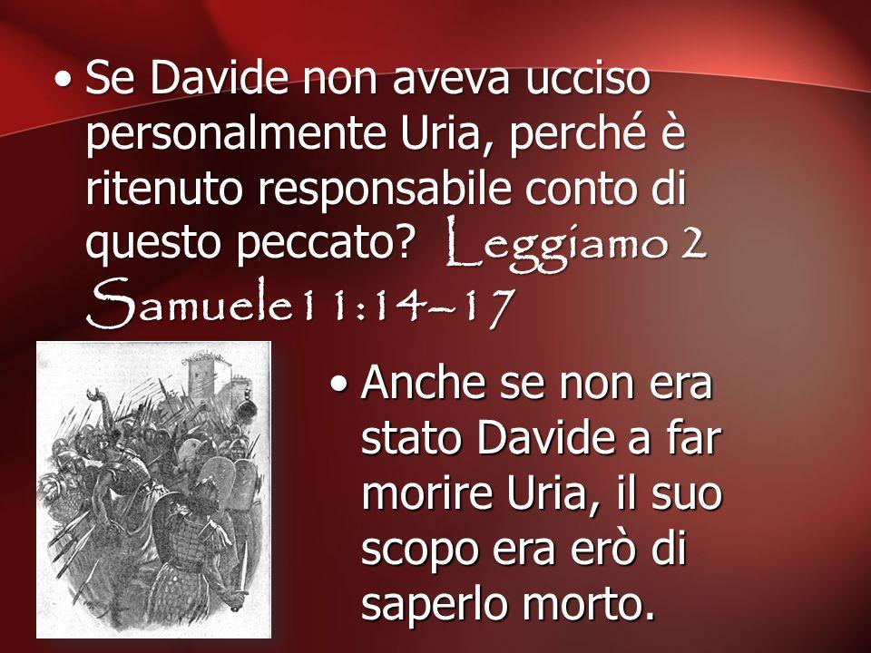 Se Davide non aveva ucciso personalmente Uria, perché è ritenuto responsabile conto di questo peccato? Leggiamo 2 Samuele11:14–17 Anche se non era sta