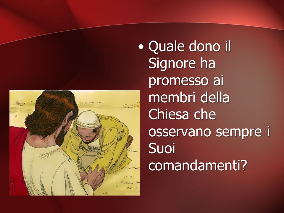 Quale dono il Signore ha promesso ai membri della Chiesa che osservano sempre i Suoi comandamenti?Quale dono il Signore ha promesso ai membri della Ch