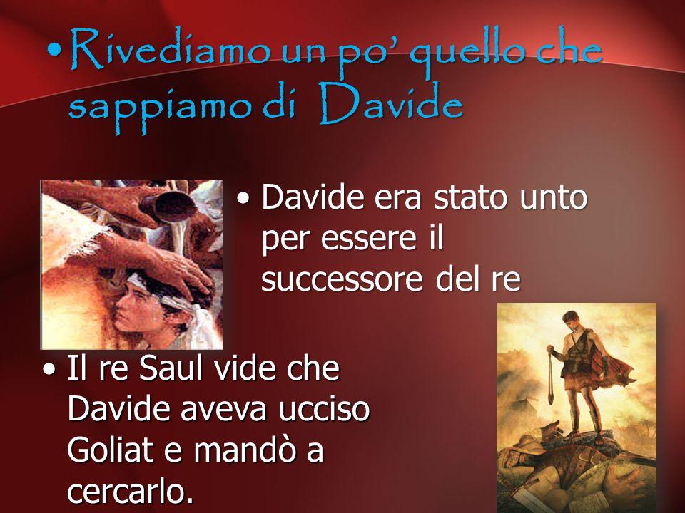 Davide era stato unto per essere il successore del reDavide era stato unto per essere il successore del re Il re Saul vide che Davide aveva ucciso Gol