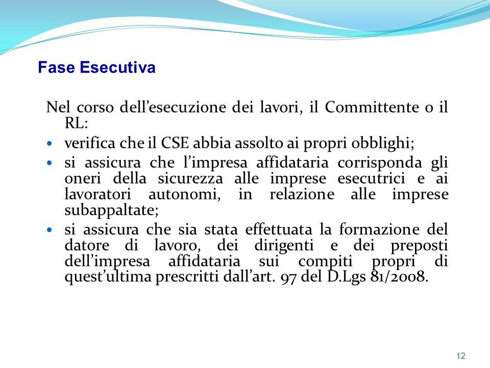 Nel corso dell'esecuzione dei lavori, il Committente o il RL: verifica che il CSE abbia assolto ai propri obblighi; si assicura che l'impresa affidata