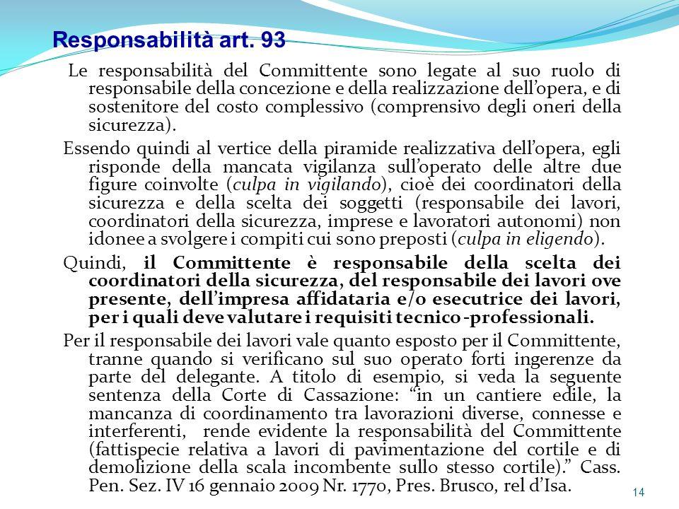 Le responsabilità del Committente sono legate al suo ruolo di responsabile della concezione e della realizzazione dell'opera, e di sostenitore del cos