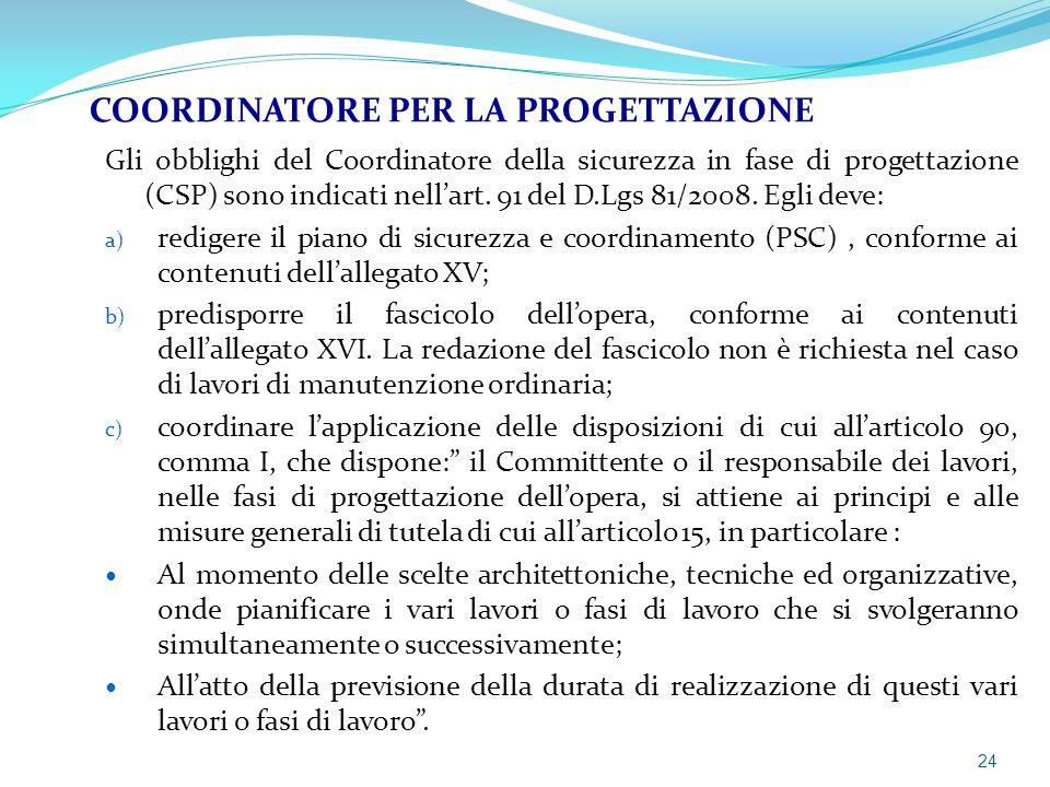 Gli obblighi del Coordinatore della sicurezza in fase di progettazione (CSP) sono indicati nell'art. 91 del D.Lgs 81/2008. Egli deve: a) redigere il p