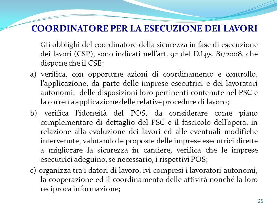 Gli obblighi del coordinatore della sicurezza in fase di esecuzione dei lavori (CSP), sono indicati nell'art. 92 del D.Lgs. 81/2008, che dispone che i