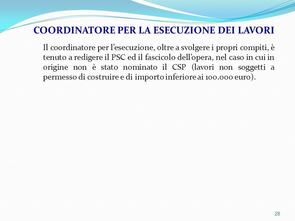 Il coordinatore per l'esecuzione, oltre a svolgere i propri compiti, è tenuto a redigere il PSC ed il fascicolo dell'opera, nel caso in cui in origine