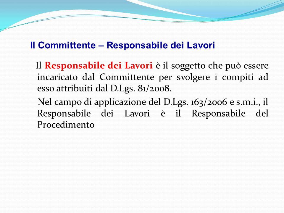 Il Committente – Responsabile dei Lavori Il Responsabile dei Lavori è il soggetto che può essere incaricato dal Committente per svolgere i compiti ad