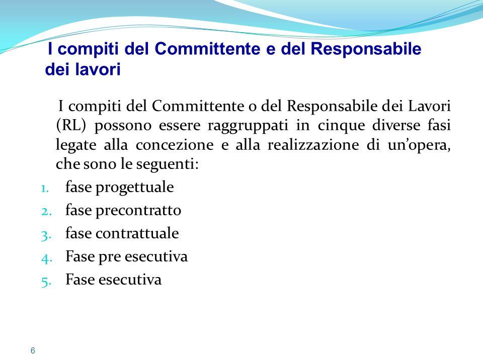  I compiti del Committente o del Responsabile dei Lavori (RL) possono essere raggruppati in cinque diverse fasi legate alla concezione e alla realizz