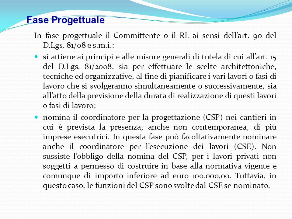 Fase Progettuale In fase progettuale il Committente o il RL ai sensi dell'art. 90 del D.Lgs. 81/08 e s.m.i.: si attiene ai principi e alle misure gene