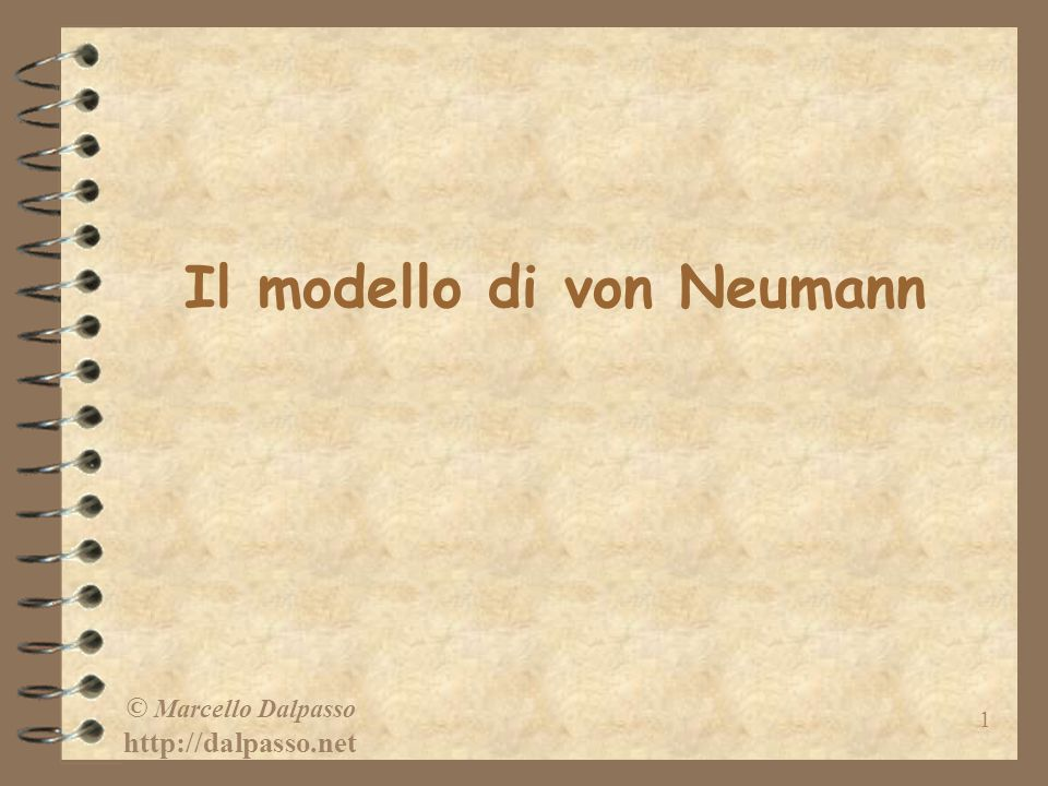 © Marcello Dalpasso http://dalpasso.net 1 Il modello di von Neumann