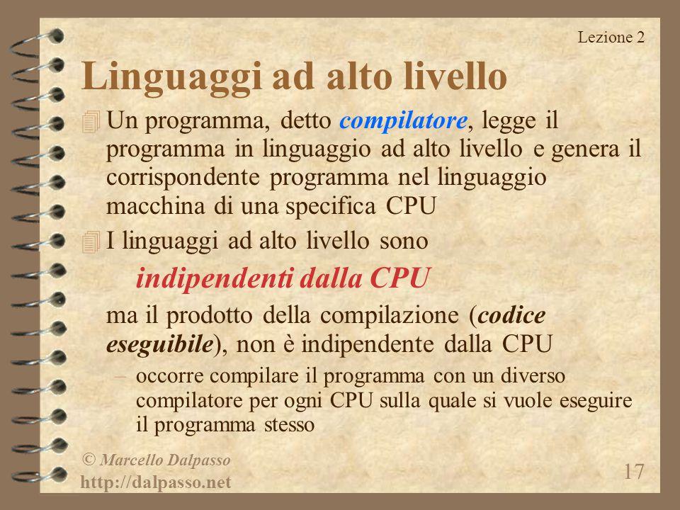 Lezione 2 © Marcello Dalpasso http://dalpasso.net 17 Linguaggi ad alto livello 4 Un programma, detto compilatore, legge il programma in linguaggio ad