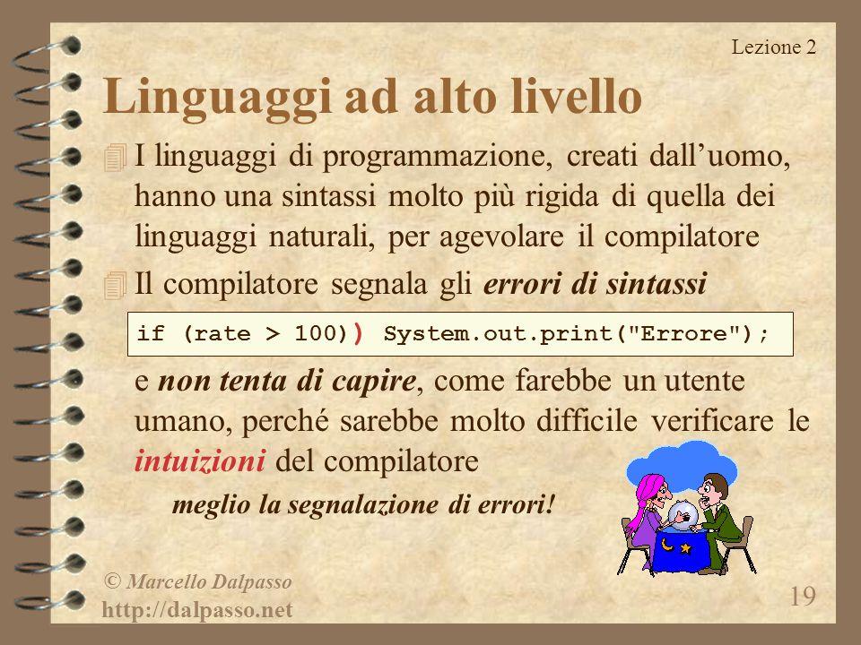 Lezione 2 © Marcello Dalpasso http://dalpasso.net 19 Linguaggi ad alto livello 4 I linguaggi di programmazione, creati dall'uomo, hanno una sintassi m