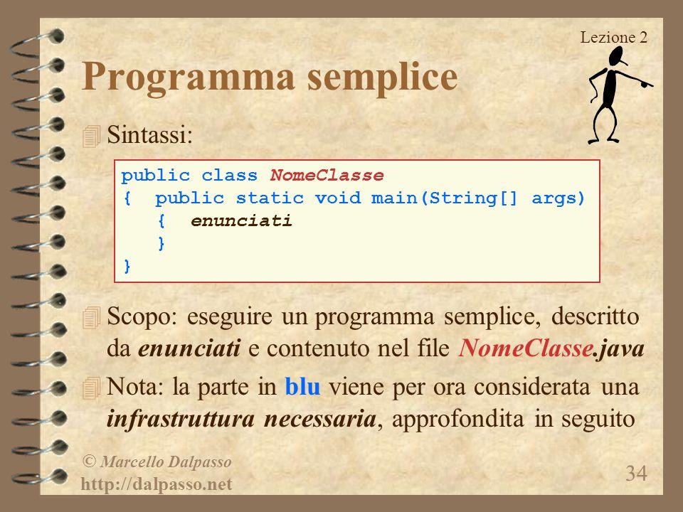 Lezione 2 © Marcello Dalpasso http://dalpasso.net 34 Programma semplice 4 Sintassi: 4 Scopo: eseguire un programma semplice, descritto da enunciati e