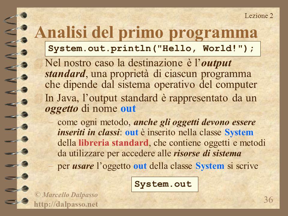 Lezione 2 © Marcello Dalpasso http://dalpasso.net 36 4 Nel nostro caso la destinazione è l'output standard, una proprietà di ciascun programma che dip