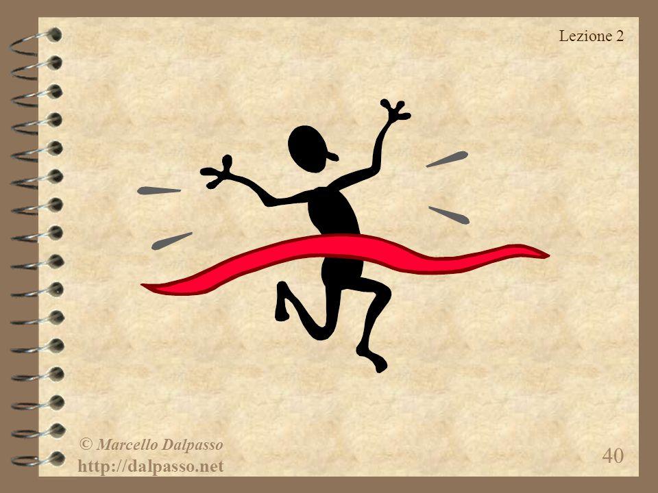 Lezione 2 © Marcello Dalpasso http://dalpasso.net 40