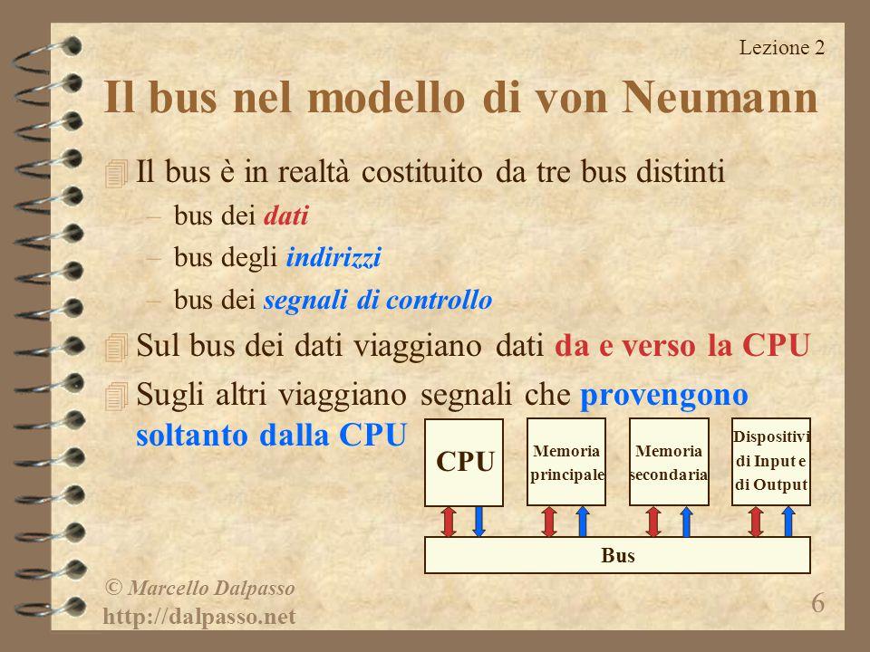 Lezione 2 © Marcello Dalpasso http://dalpasso.net 6 4 Il bus è in realtà costituito da tre bus distinti –bus dei dati –bus degli indirizzi –bus dei se