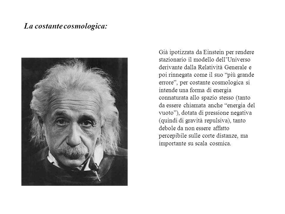 La costante cosmologica: Già ipotizzata da Einstein per rendere stazionario il modello dell'Universo derivante dalla Relatività Generale e poi rinnega
