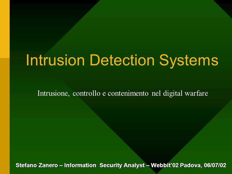 Intrusion Detection Systems Stefano Zanero – Information Security Analyst – Webbit'02 Padova, 06/07/02 Intrusione, controllo e contenimento nel digita