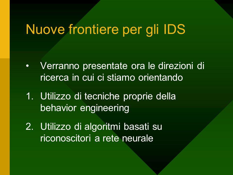 Nuove frontiere per gli IDS Verranno presentate ora le direzioni di ricerca in cui ci stiamo orientando 1.Utilizzo di tecniche proprie della behavior