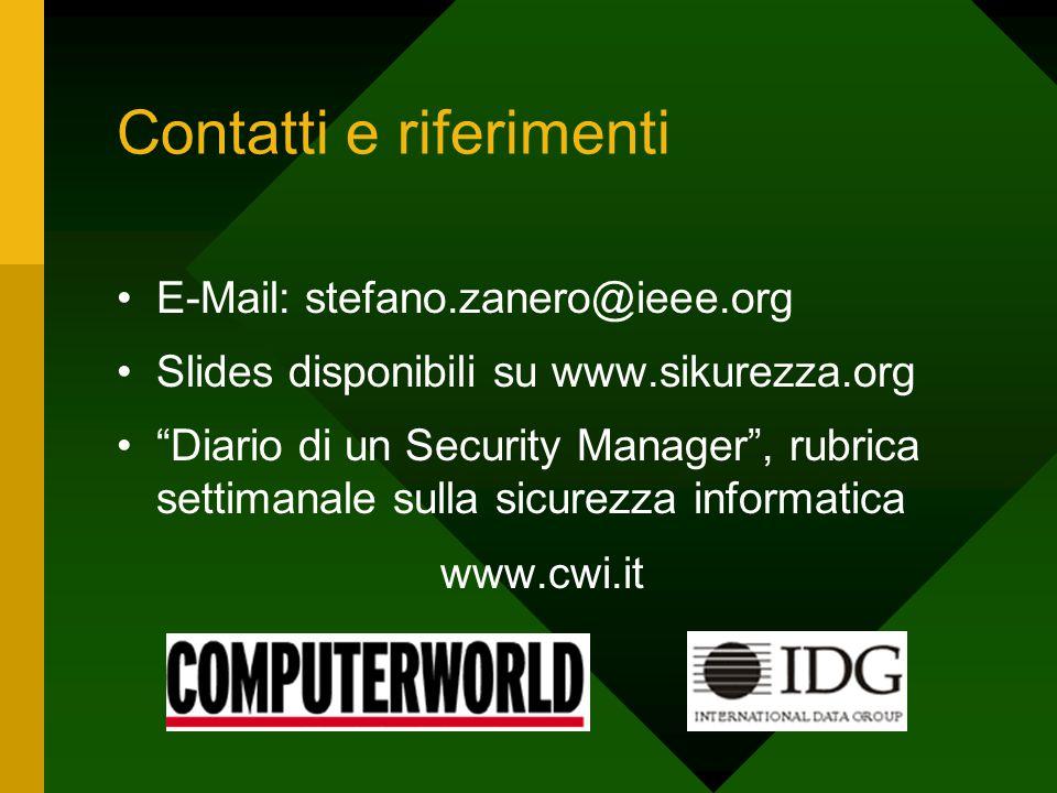 """Contatti e riferimenti E-Mail: stefano.zanero@ieee.org Slides disponibili su www.sikurezza.org """"Diario di un Security Manager"""", rubrica settimanale su"""