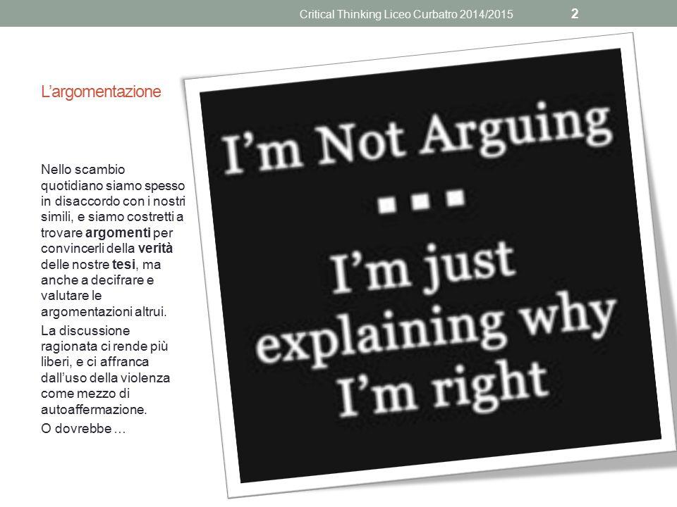 L'argomentazione Nello scambio quotidiano siamo spesso in disaccordo con i nostri simili, e siamo costretti a trovare argomenti per convincerli della verità delle nostre tesi, ma anche a decifrare e valutare le argomentazioni altrui.