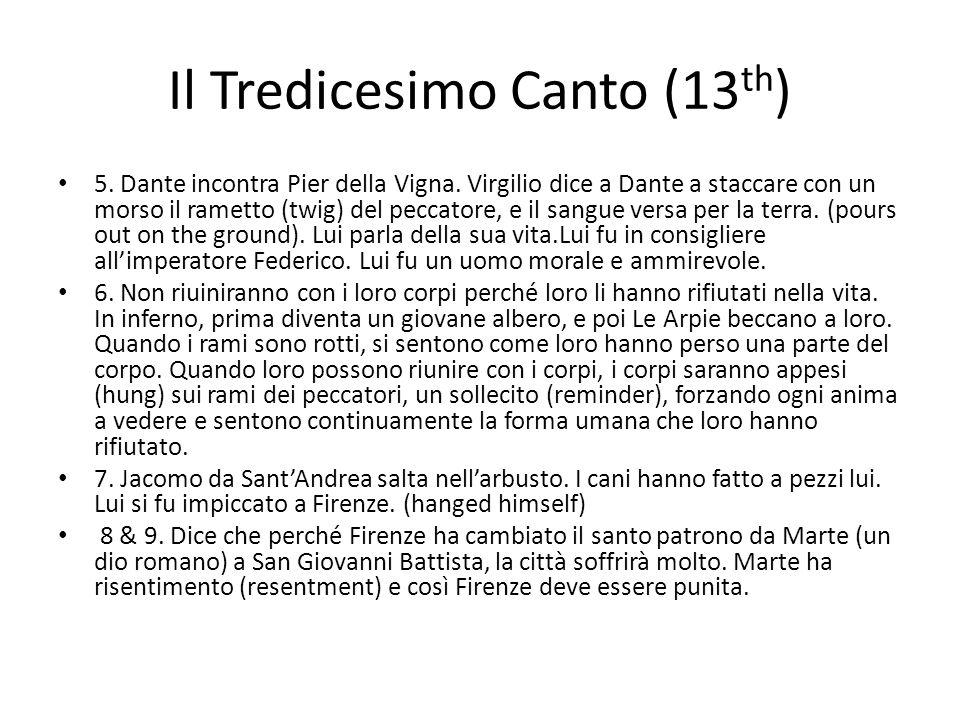 Il Tredicesimo Canto (13 th ) 5. Dante incontra Pier della Vigna. Virgilio dice a Dante a staccare con un morso il rametto (twig) del peccatore, e il