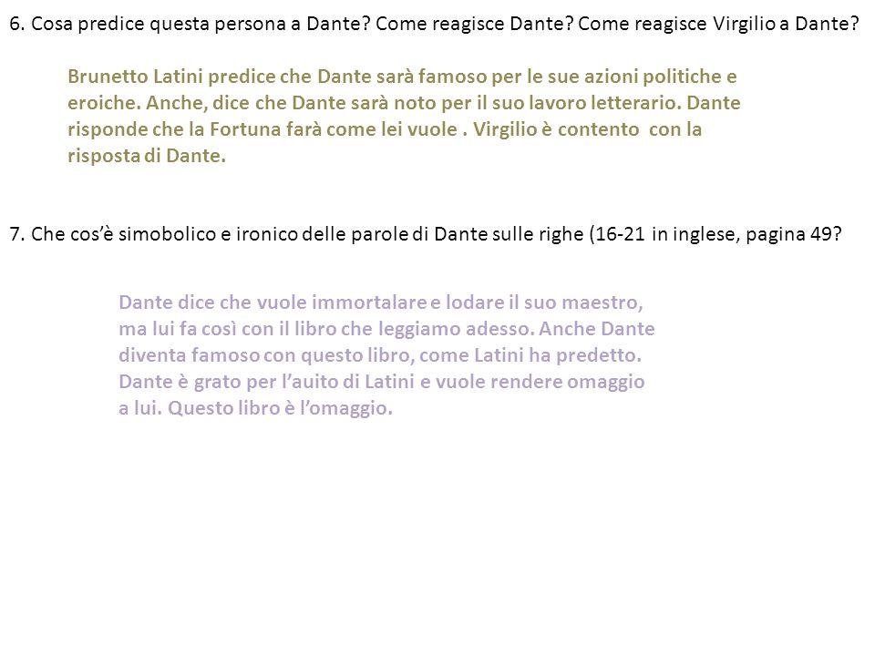 6. Cosa predice questa persona a Dante? Come reagisce Dante? Come reagisce Virgilio a Dante? 7. Che cos'è simobolico e ironico delle parole di Dante s