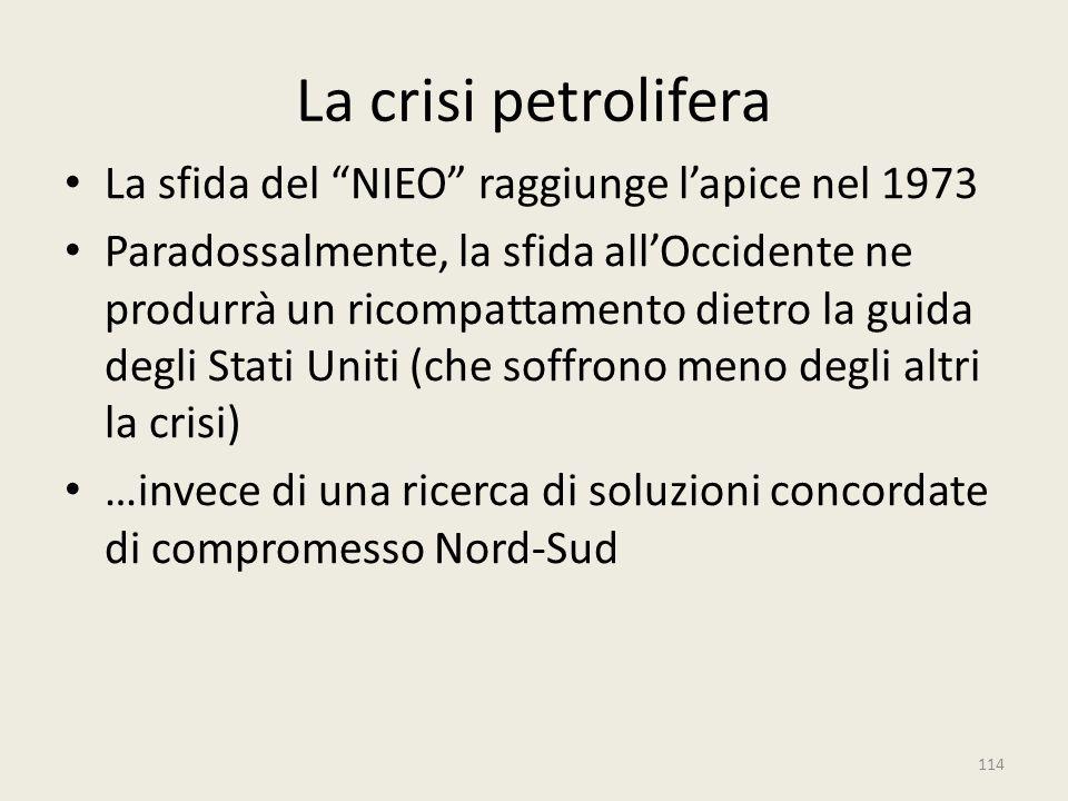 """La crisi petrolifera La sfida del """"NIEO"""" raggiunge l'apice nel 1973 Paradossalmente, la sfida all'Occidente ne produrrà un ricompattamento dietro la g"""