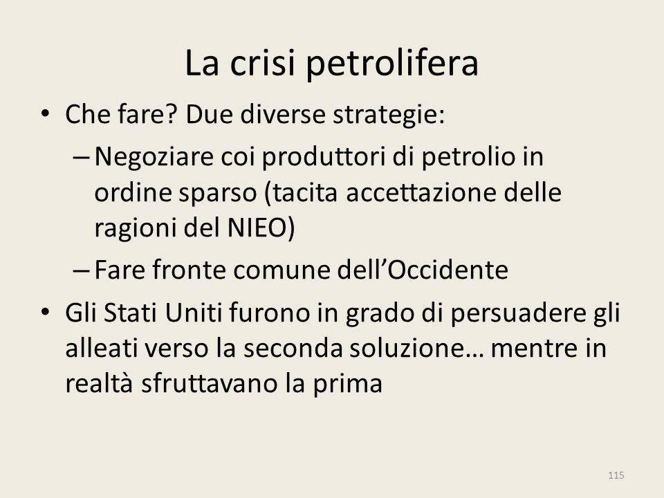 La crisi petrolifera Che fare? Due diverse strategie: – Negoziare coi produttori di petrolio in ordine sparso (tacita accettazione delle ragioni del N