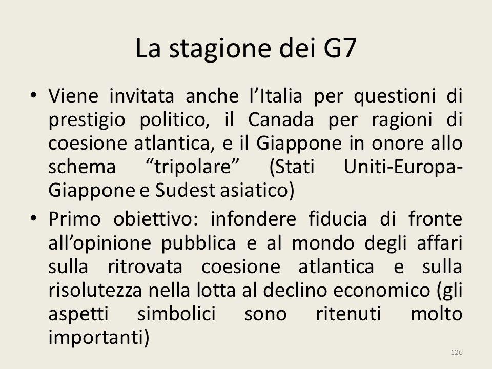 126 La stagione dei G7 Viene invitata anche l'Italia per questioni di prestigio politico, il Canada per ragioni di coesione atlantica, e il Giappone i