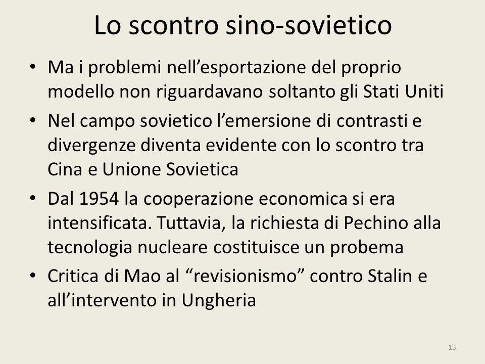 Lo scontro sino-sovietico 13 Ma i problemi nell'esportazione del proprio modello non riguardavano soltanto gli Stati Uniti Nel campo sovietico l'emers