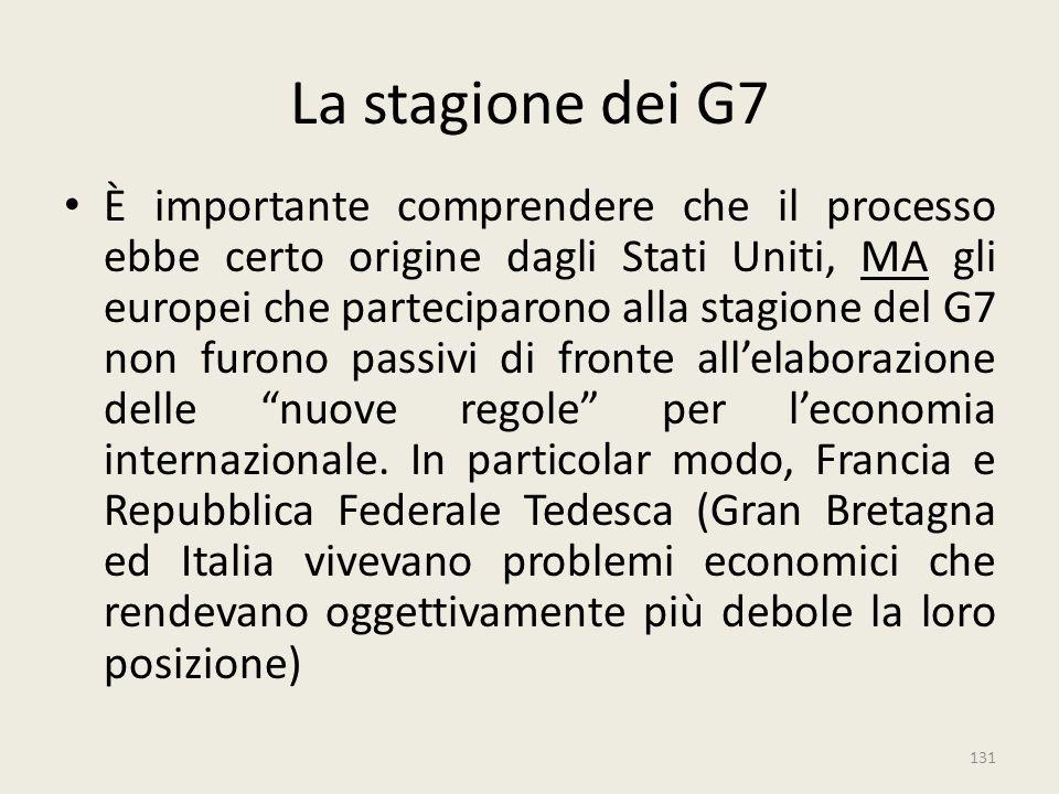 131 La stagione dei G7 È importante comprendere che il processo ebbe certo origine dagli Stati Uniti, MA gli europei che parteciparono alla stagione d