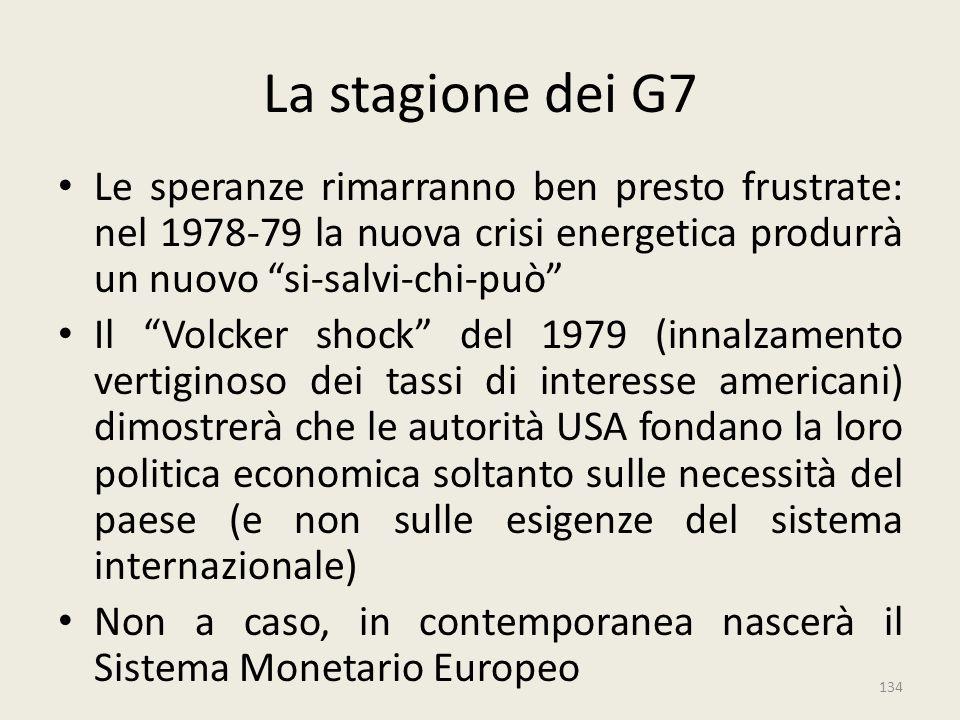 """134 La stagione dei G7 Le speranze rimarranno ben presto frustrate: nel 1978-79 la nuova crisi energetica produrrà un nuovo """"si-salvi-chi-può"""" Il """"Vol"""