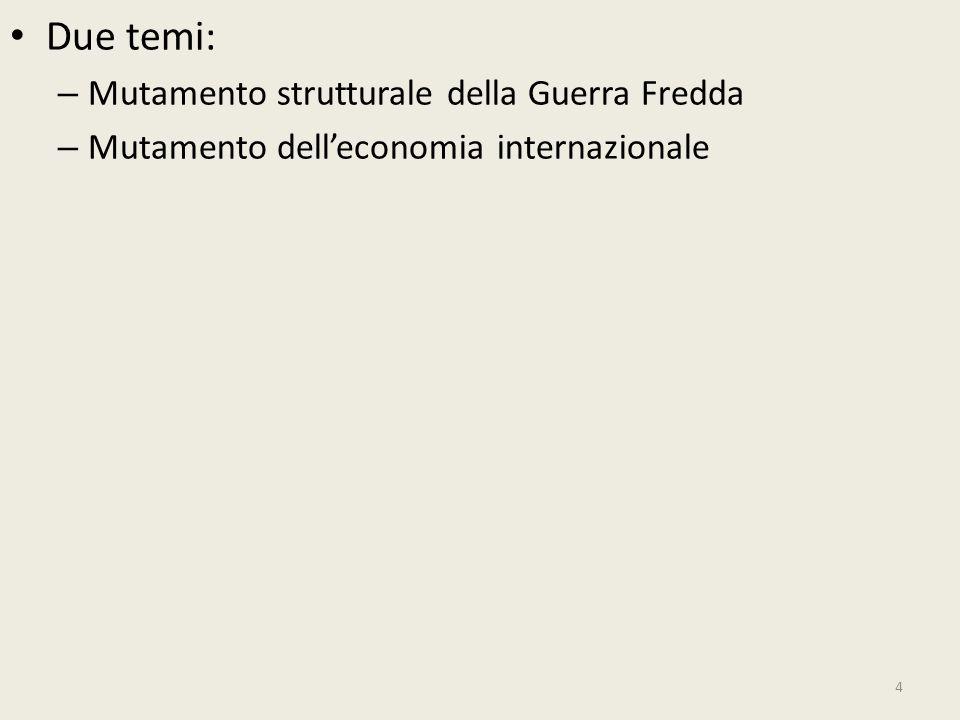 Due temi: – Mutamento strutturale della Guerra Fredda – Mutamento dell'economia internazionale 4
