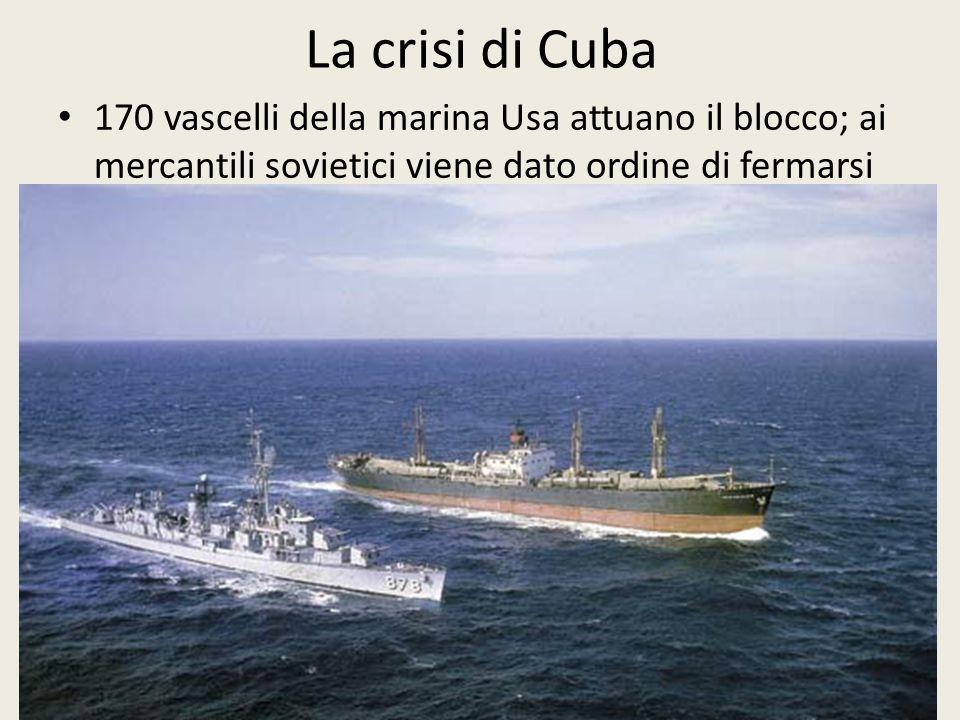 La crisi di Cuba 44 170 vascelli della marina Usa attuano il blocco; ai mercantili sovietici viene dato ordine di fermarsi