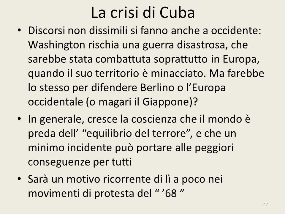 La crisi di Cuba 47 Discorsi non dissimili si fanno anche a occidente: Washington rischia una guerra disastrosa, che sarebbe stata combattuta soprattu