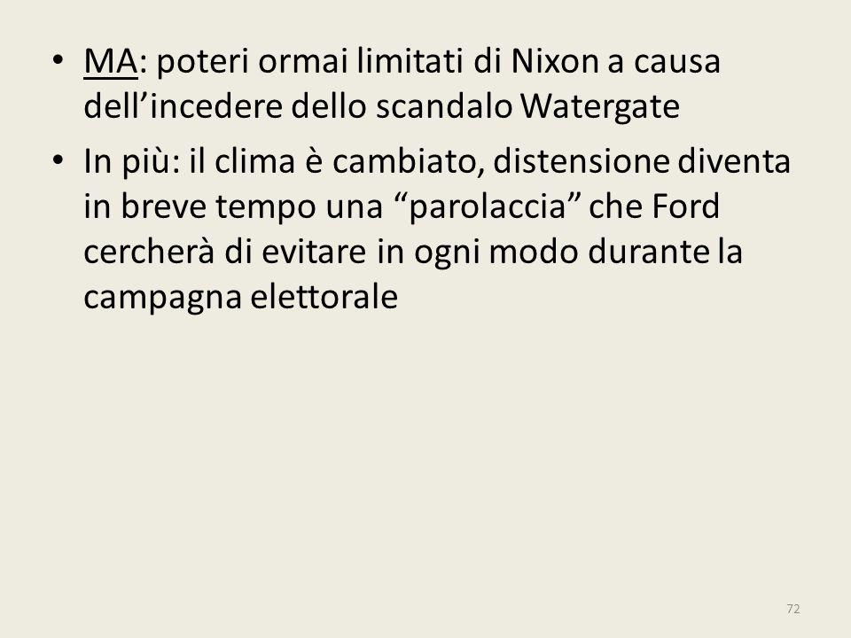 72 MA: poteri ormai limitati di Nixon a causa dell'incedere dello scandalo Watergate In più: il clima è cambiato, distensione diventa in breve tempo u