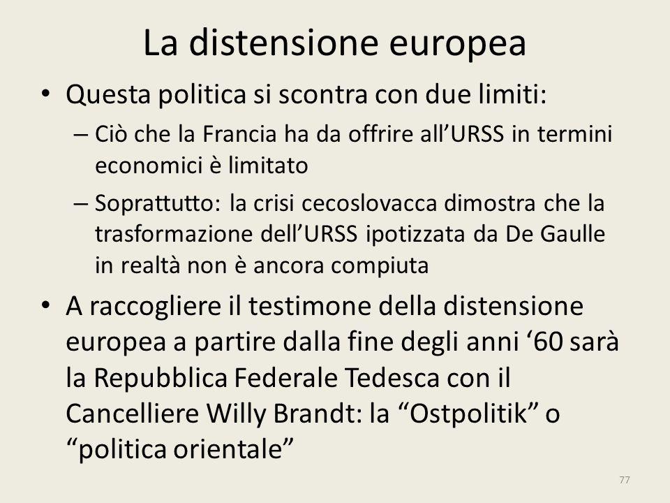 La distensione europea Questa politica si scontra con due limiti: – Ciò che la Francia ha da offrire all'URSS in termini economici è limitato – Soprat