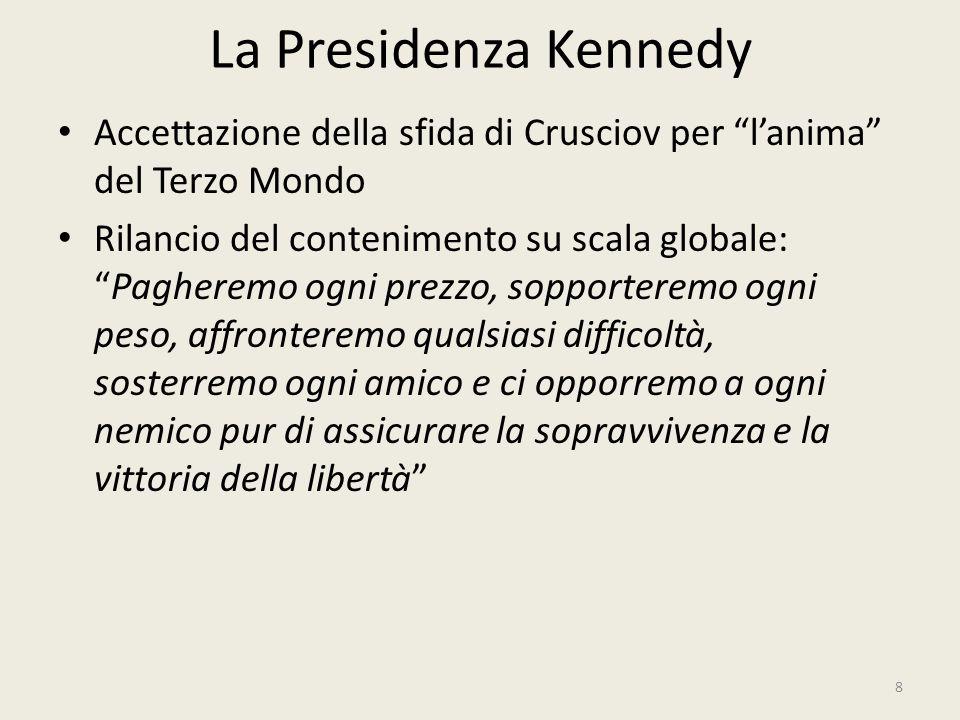 """La Presidenza Kennedy 8 Accettazione della sfida di Crusciov per """"l'anima"""" del Terzo Mondo Rilancio del contenimento su scala globale: """"Pagheremo ogni"""